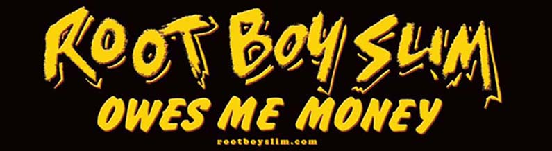 Root Boy Slim Owes Me Money Bumper Sticker